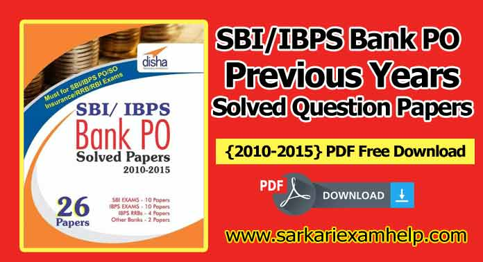 SBI/IBPS Bank PO Previous Years Solved Question Papers {2010-2015} PDF Free Download