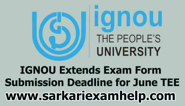 IGNOU June TEE 2020 - IGNOU Extends Exam Form Submission Deadline for June TEE